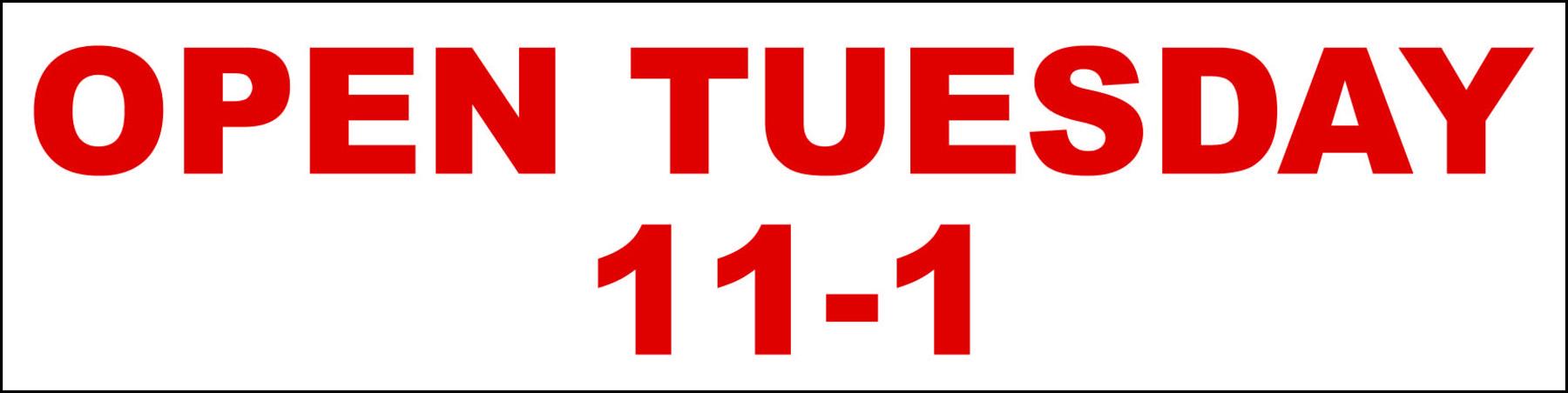 Open Tuesday 11-1